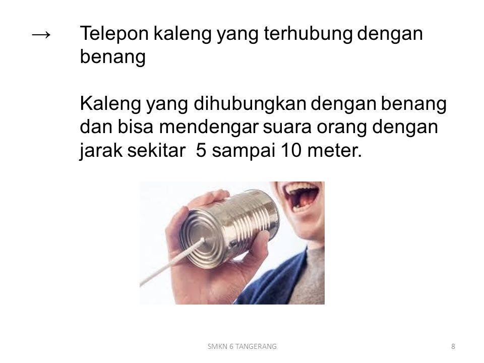 →Telepon kaleng yang terhubung dengan benang Kaleng yang dihubungkan dengan benang dan bisa mendengar suara orang dengan jarak sekitar 5 sampai 10 meter.