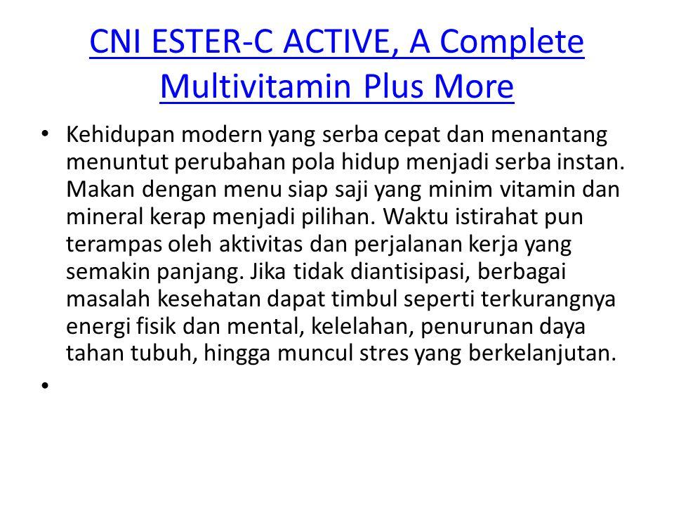 CNI ESTER-C ACTIVE, A Complete Multivitamin Plus More CNI ESTER-C ACTIVE, A Complete Multivitamin Plus More Kehidupan modern yang serba cepat dan mena