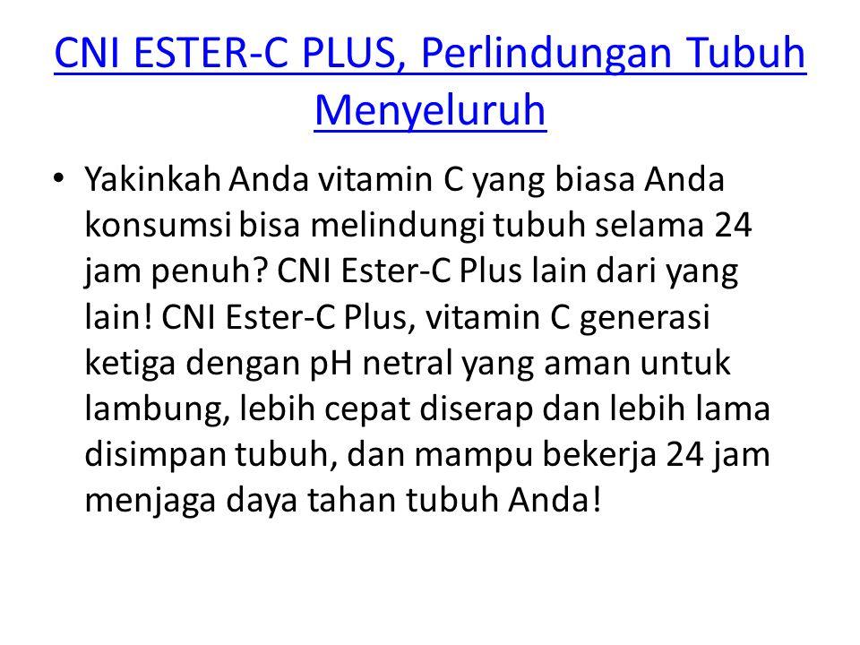 CNI ESTER-C PLUS, Perlindungan Tubuh Menyeluruh Yakinkah Anda vitamin C yang biasa Anda konsumsi bisa melindungi tubuh selama 24 jam penuh? CNI Ester-