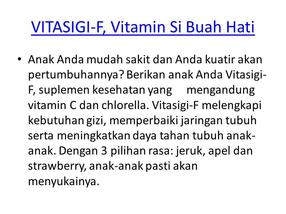 VITASIGI-F, Vitamin Si Buah Hati Anak Anda mudah sakit dan Anda kuatir akan pertumbuhannya? Berikan anak Anda Vitasigi- F, suplemen kesehatan yang men