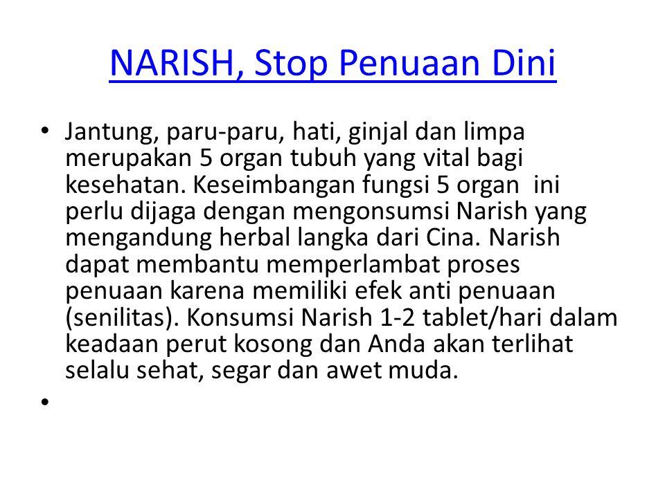NARISH, Stop Penuaan Dini Jantung, paru-paru, hati, ginjal dan limpa merupakan 5 organ tubuh yang vital bagi kesehatan. Keseimbangan fungsi 5 organ in