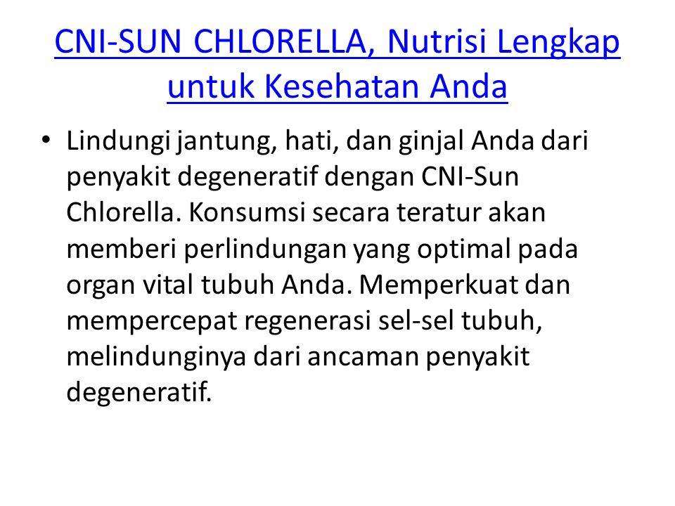 CNI-SUN CHLORELLA, Nutrisi Lengkap untuk Kesehatan Anda Lindungi jantung, hati, dan ginjal Anda dari penyakit degeneratif dengan CNI-Sun Chlorella. Ko