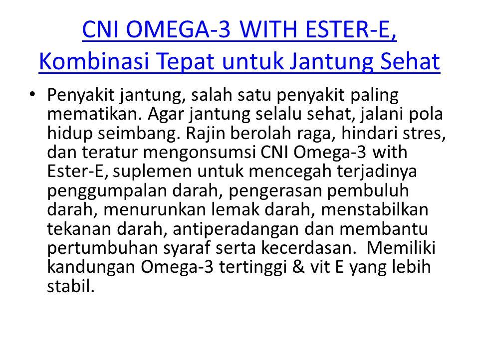 CNI OMEGA-3 WITH ESTER-E, Kombinasi Tepat untuk Jantung Sehat Penyakit jantung, salah satu penyakit paling mematikan. Agar jantung selalu sehat, jalan