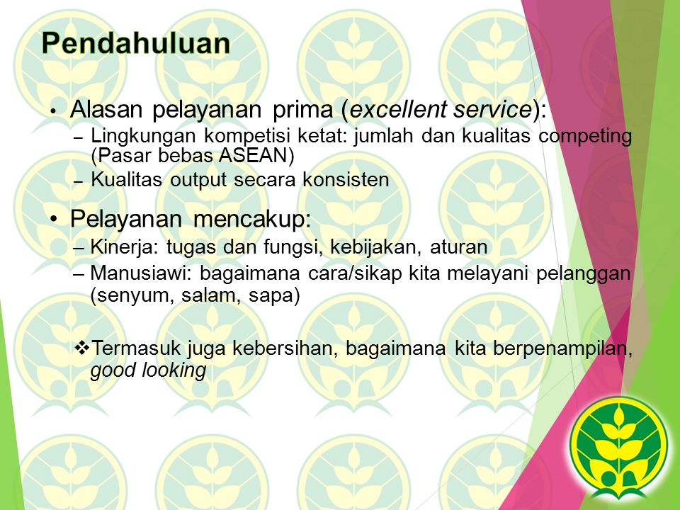 Alasan pelayanan prima (excellent service): – Lingkungan kompetisi ketat: jumlah dan kualitas competing (Pasar bebas ASEAN) – Kualitas output secara k