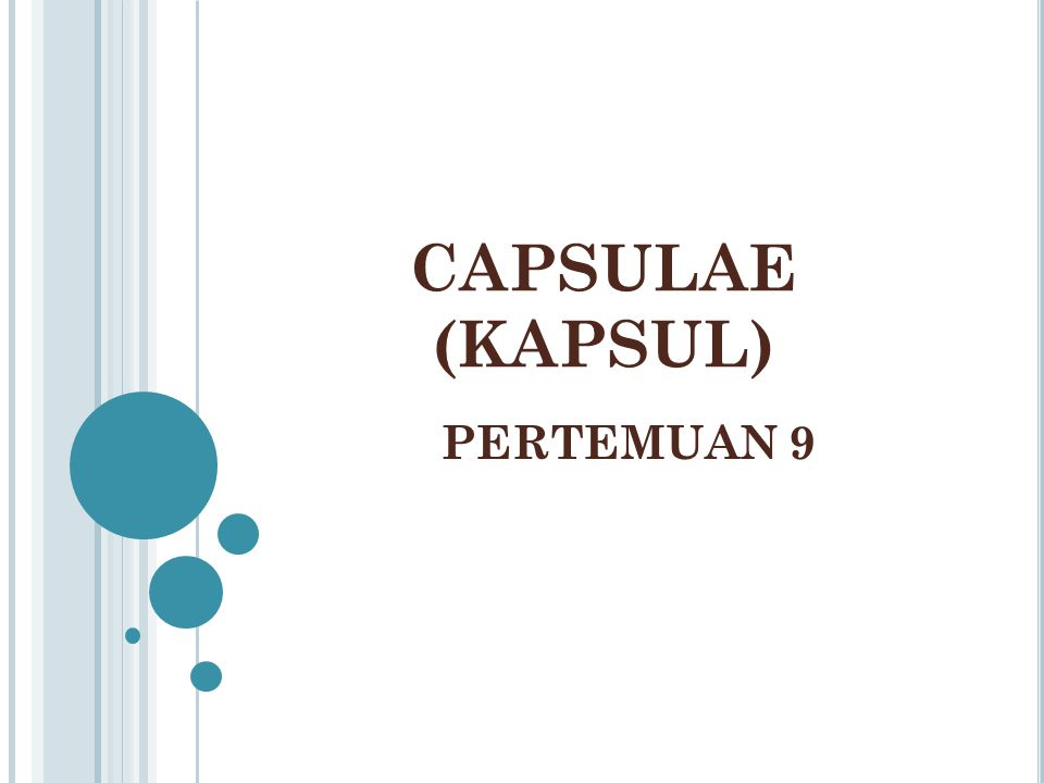 PENGERTIAN & MACAM KAPSUL  Kapsul : sediaan padat yg terdiri dari obat dalam cangkang keras at lunak yg dapat larut, cangkang umumnya terbuat dari gelatin dapat juga terbuat dari pati at.