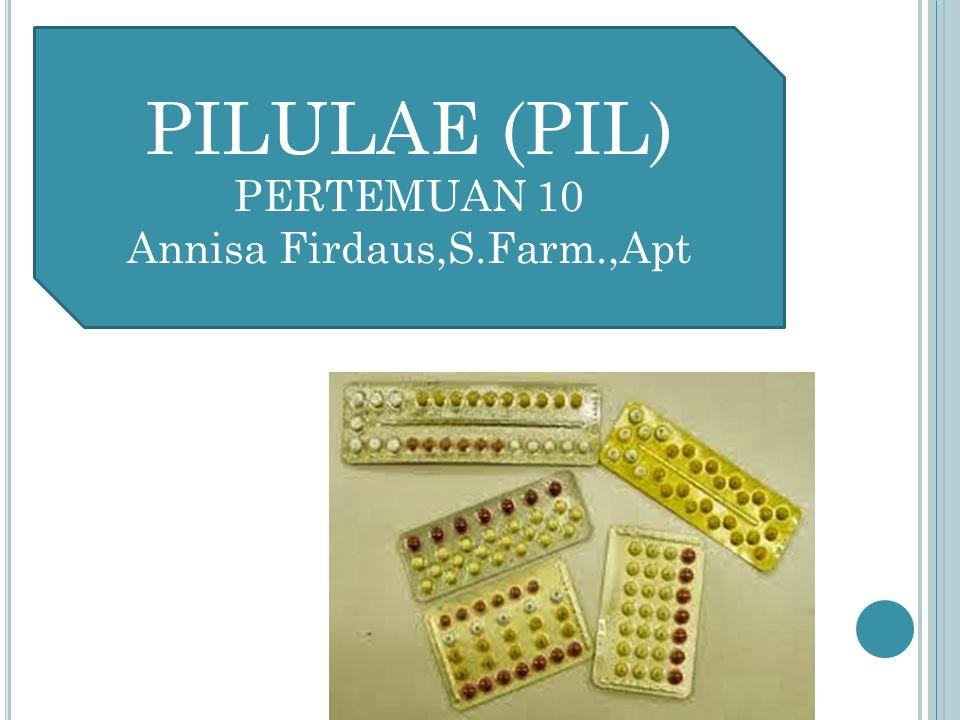 PILULAE (PIL) PERTEMUAN 10 Annisa Firdaus,S.Farm.,Apt