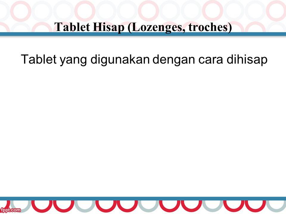 Tablet Hisap (Lozenges, troches) Tablet yang digunakan dengan cara dihisap