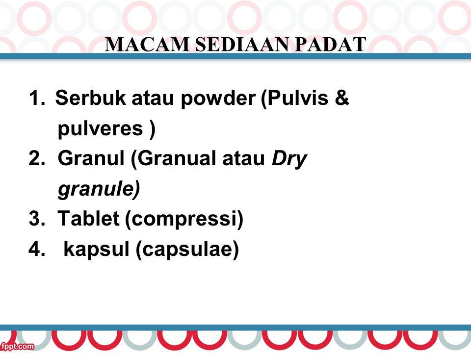 MACAM SEDIAAN PADAT 1.Serbuk atau powder (Pulvis & pulveres ) 2. Granul (Granual atau Dry granule) 3. Tablet (compressi) 4. kapsul (capsulae)