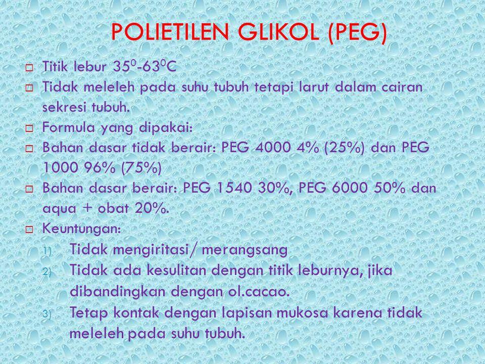 POLIETILEN GLIKOL (PEG)  Titik lebur 35 0 -63 0 C  Tidak meleleh pada suhu tubuh tetapi larut dalam cairan sekresi tubuh.  Formula yang dipakai: 