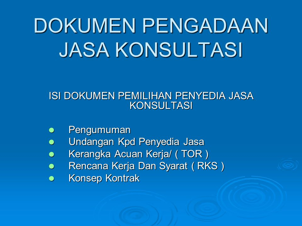 DOKUMEN PENGADAAN JASA KONSULTASI ISI DOKUMEN PEMILIHAN PENYEDIA JASA KONSULTASI Pengumuman Pengumuman Undangan Kpd Penyedia Jasa Undangan Kpd Penyedia Jasa Kerangka Acuan Kerja/ ( TOR ) Kerangka Acuan Kerja/ ( TOR ) Rencana Kerja Dan Syarat ( RKS ) Rencana Kerja Dan Syarat ( RKS ) Konsep Kontrak Konsep Kontrak