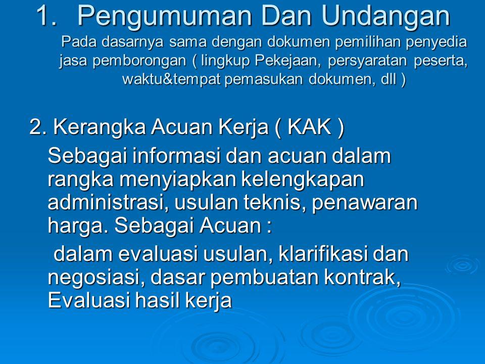 1.Pengumuman Dan Undangan Pada dasarnya sama dengan dokumen pemilihan penyedia jasa pemborongan ( lingkup Pekejaan, persyaratan peserta, waktu&tempat pemasukan dokumen, dll ) 2.
