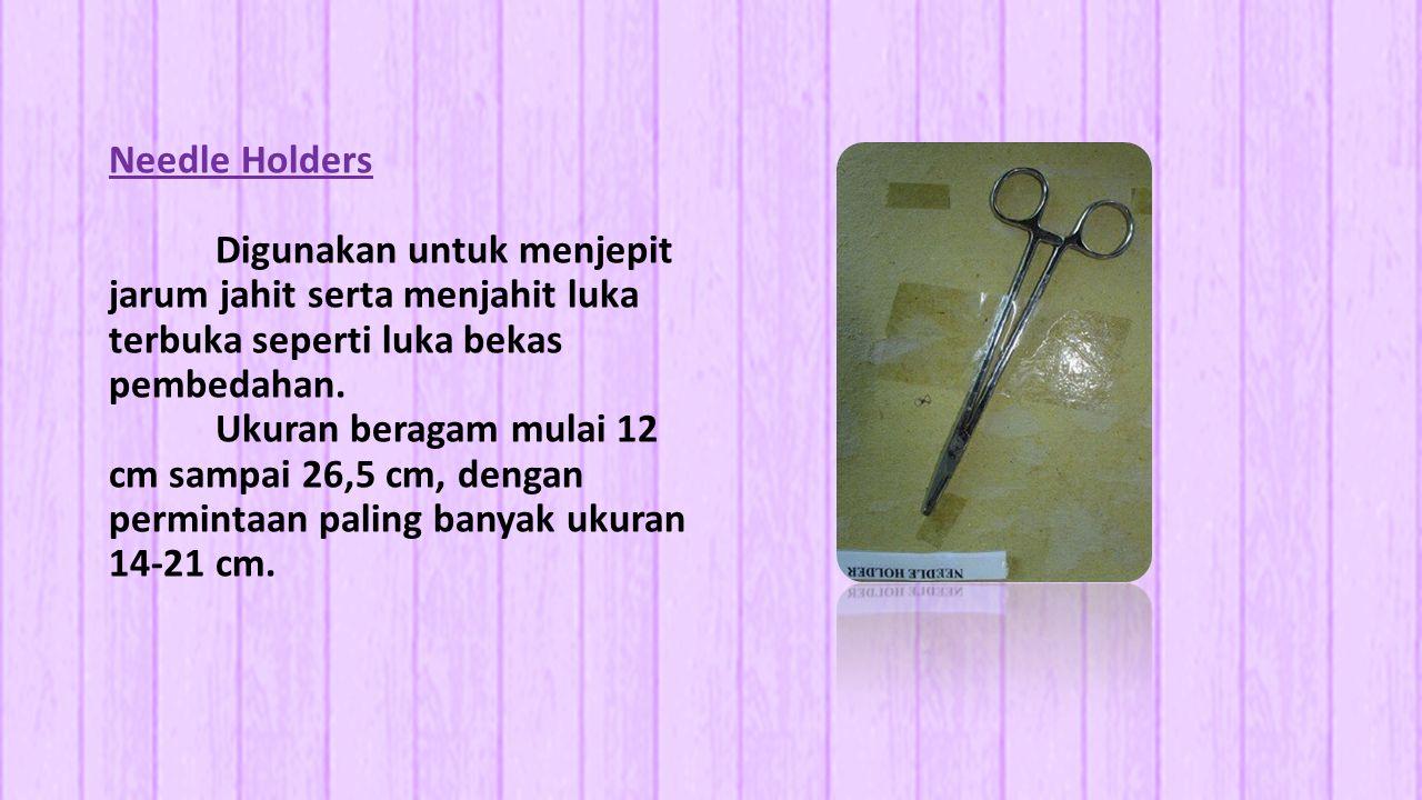 Needle Holders Digunakan untuk menjepit jarum jahit serta menjahit luka terbuka seperti luka bekas pembedahan. Ukuran beragam mulai 12 cm sampai 26,5