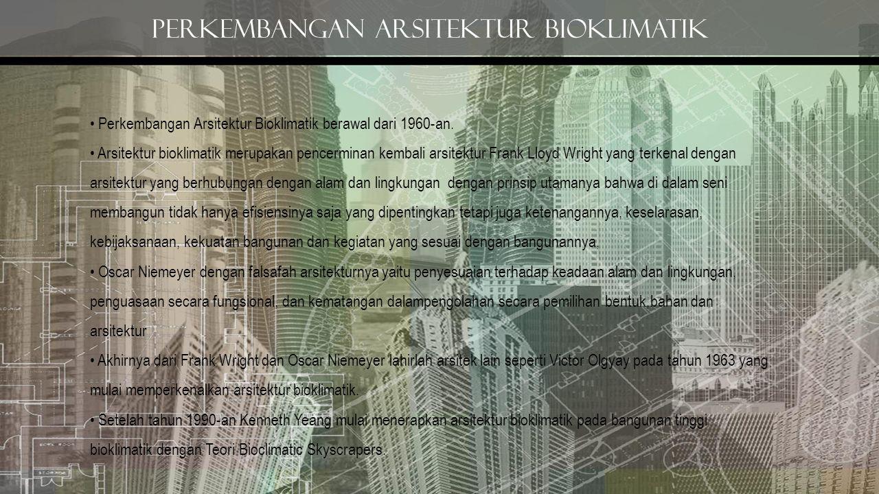 Perkembangan arsitektur bioklimatik Perkembangan Arsitektur Bioklimatik berawal dari 1960-an. Arsitektur bioklimatik merupakan pencerminan kembali ars