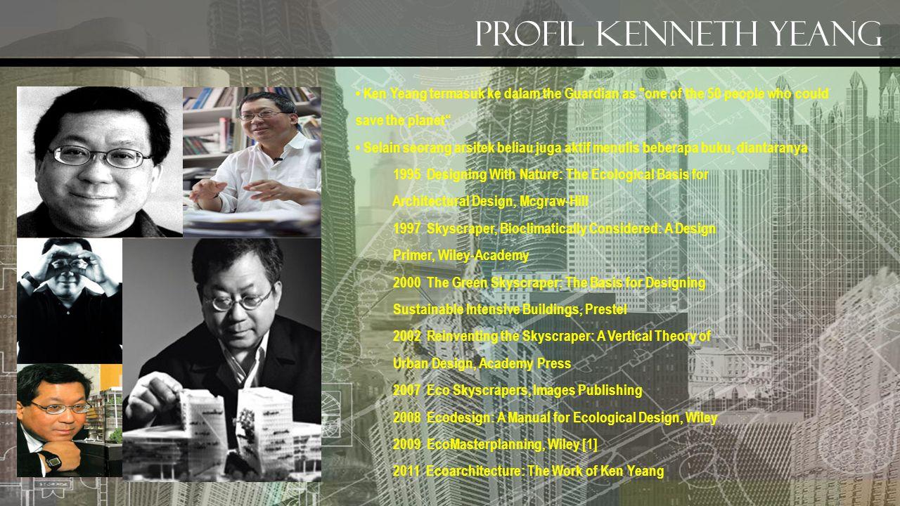 Profil kenneth yeang Ken Yeang termasuk ke dalam the Guardian as