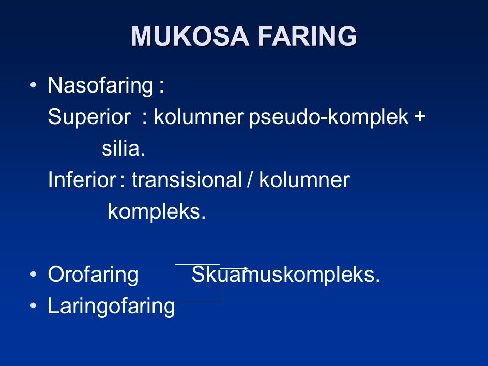 MUKOSA FARING Nasofaring : Superior : kolumner pseudo-komplek + silia.