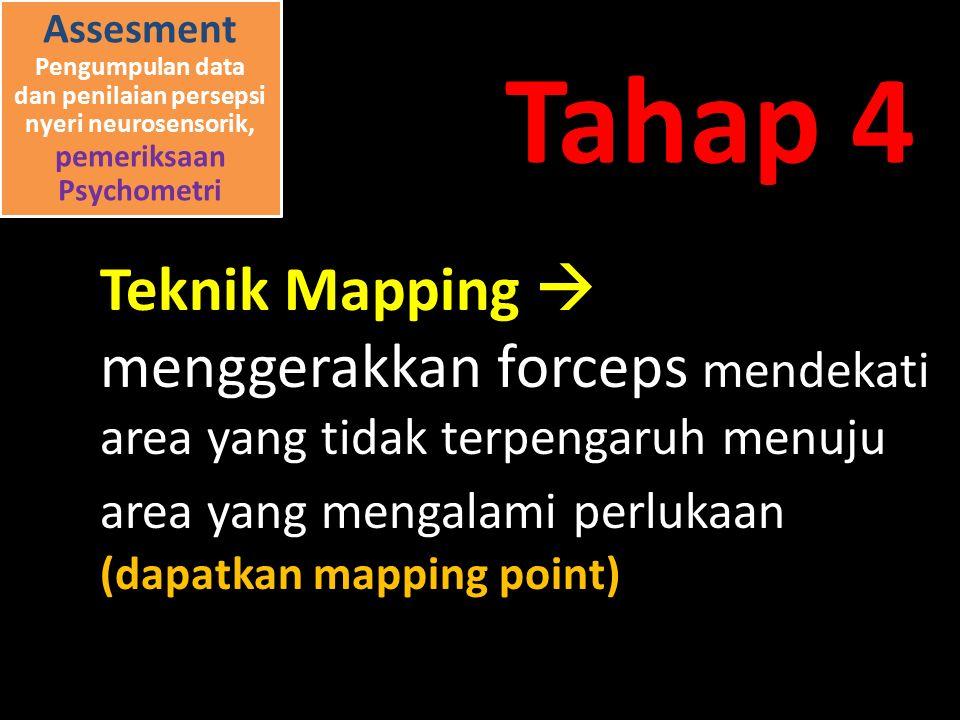 Assesment Pengumpulan data dan penilaian persepsi nyeri neurosensorik, pemeriksaan Psychometri Teknik Mapping  menggerakkan forceps mendekati area yang tidak terpengaruh menuju area yang mengalami perlukaan (dapatkan mapping point) Tahap 4