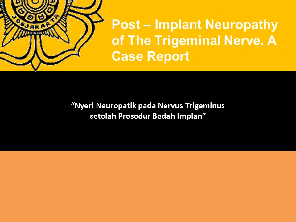 Nyeri Neuropatik pada Nervus Trigeminu s setelah Prosedur Bedah Implan Post – Implant Neuropathy of The Trigeminal Nerve.