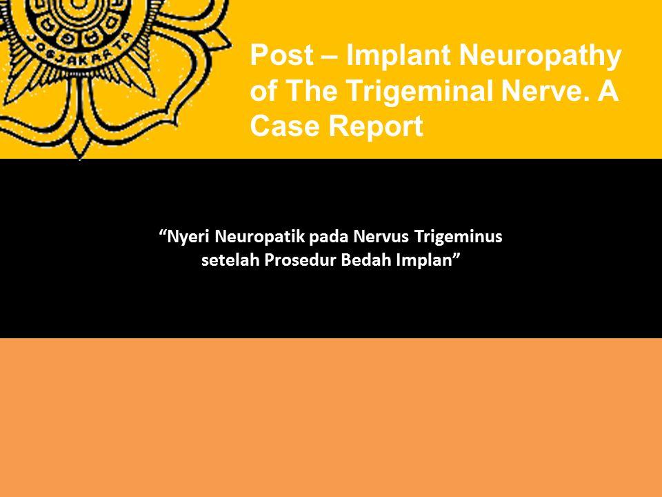 Kotrashetti (2010) melaporkan bahwa terdapat lebih dari 70% pasien yang dirujuk 6 bulan pasca perlukaan syaraf menunjukkan bahwa gejala yang dialami oleh pasien berupa iatrogenik nervus trigeminalis.