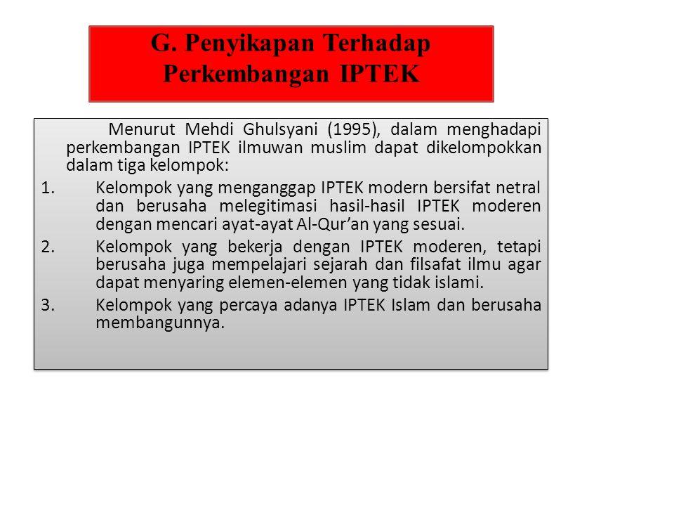 G. Penyikapan Terhadap Perkembangan IPTEK Menurut Mehdi Ghulsyani (1995), dalam menghadapi perkembangan IPTEK ilmuwan muslim dapat dikelompokkan dalam