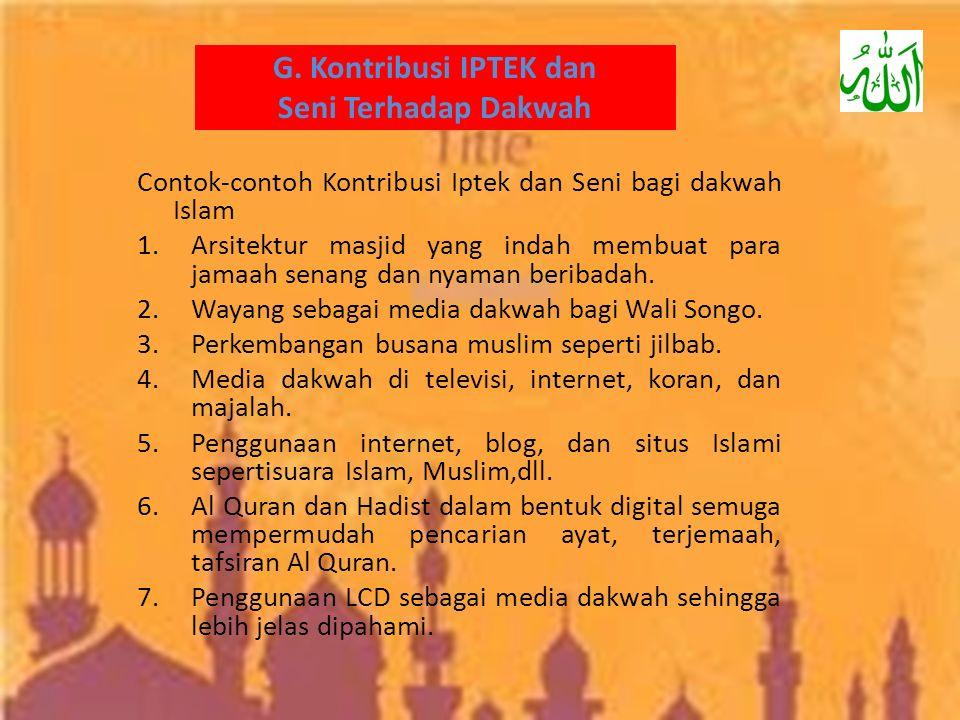 G. Kontribusi IPTEK dan Seni Terhadap Dakwah Contok-contoh Kontribusi Iptek dan Seni bagi dakwah Islam 1.Arsitektur masjid yang indah membuat para jam