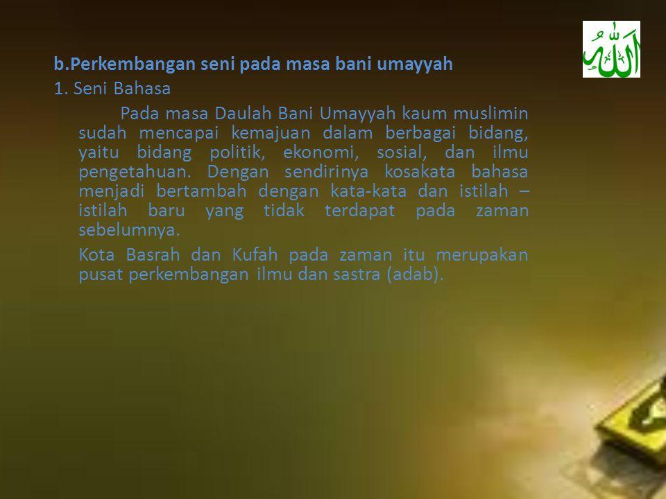 b.Perkembangan seni pada masa bani umayyah 1. Seni Bahasa Pada masa Daulah Bani Umayyah kaum muslimin sudah mencapai kemajuan dalam berbagai bidang, y