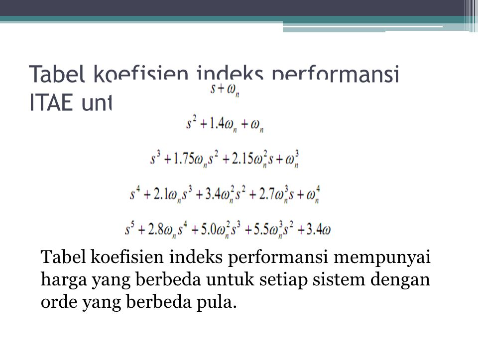 Tabel koefisien indeks performansi ITAE untuk input step Tabel koefisien indeks performansi mempunyai harga yang berbeda untuk setiap sistem dengan orde yang berbeda pula.