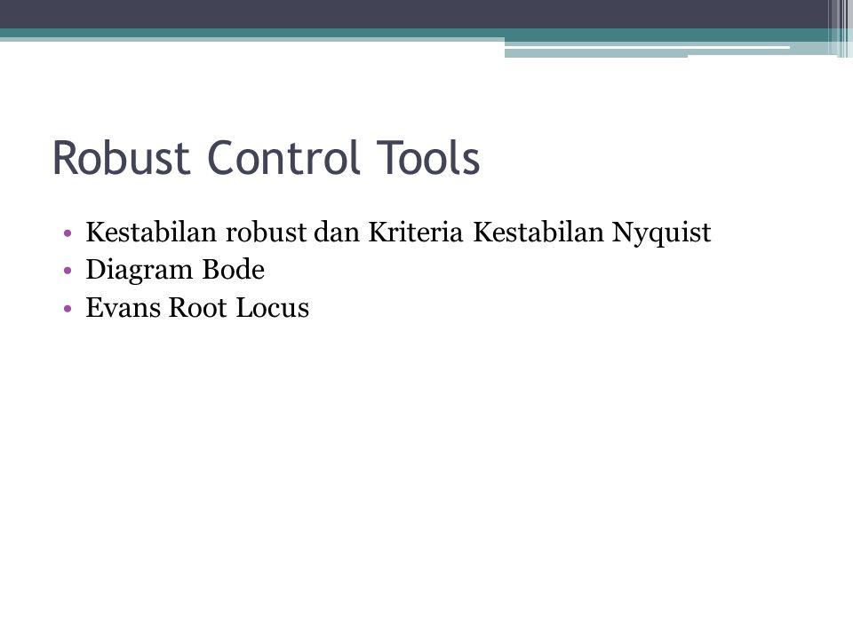 Robust Control Tools Kestabilan robust dan Kriteria Kestabilan Nyquist Diagram Bode Evans Root Locus