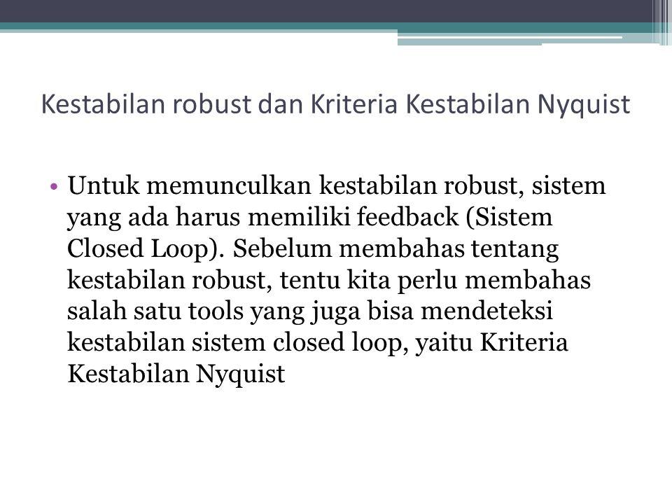 Kestabilan robust dan Kriteria Kestabilan Nyquist Untuk memunculkan kestabilan robust, sistem yang ada harus memiliki feedback (Sistem Closed Loop). S