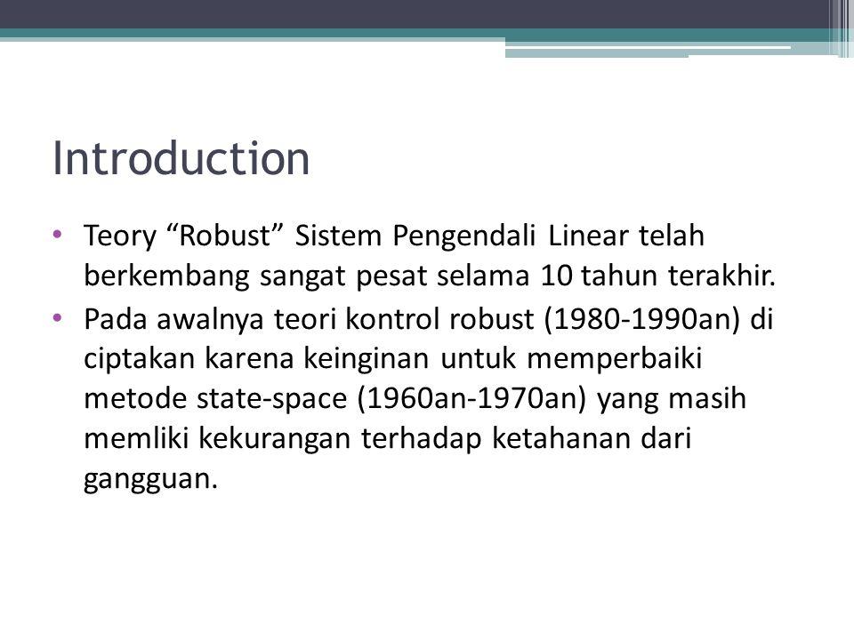 """Introduction Teory """"Robust"""" Sistem Pengendali Linear telah berkembang sangat pesat selama 10 tahun terakhir. Pada awalnya teori kontrol robust (1980-1"""