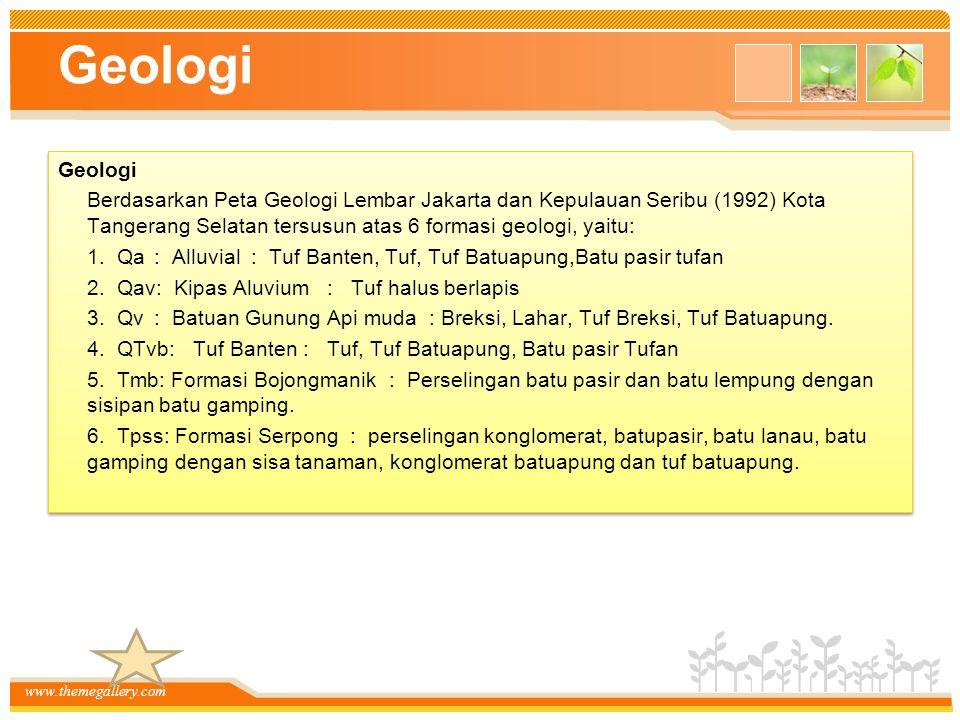 www.themegallery.com Geologi Berdasarkan Peta Geologi Lembar Jakarta dan Kepulauan Seribu (1992) Kota Tangerang Selatan tersusun atas 6 formasi geologi, yaitu: 1.