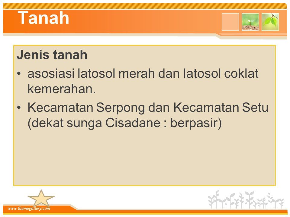 www.themegallery.com Tanah Jenis tanah asosiasi latosol merah dan latosol coklat kemerahan. Kecamatan Serpong dan Kecamatan Setu (dekat sunga Cisadane