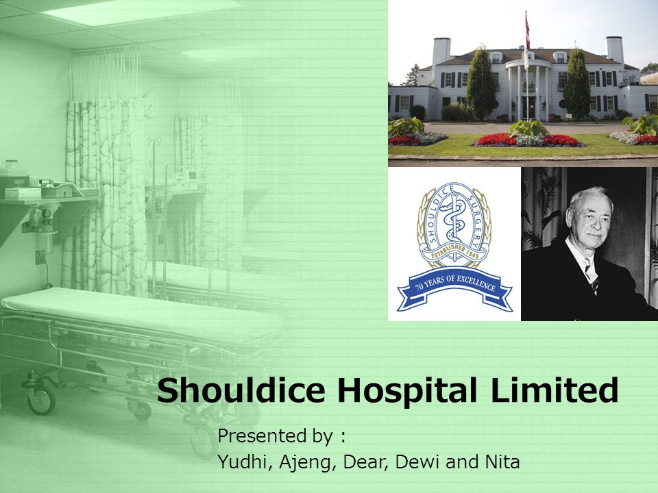 Shouldice Hospital Limited Presented by : Yudhi, Ajeng, Dear, Dewi and Nita