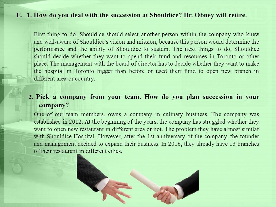 E.1. How do you deal with the succession at Shouldice? Dr. Obney will retire. First thing to do, Shouldice should select another person within the com