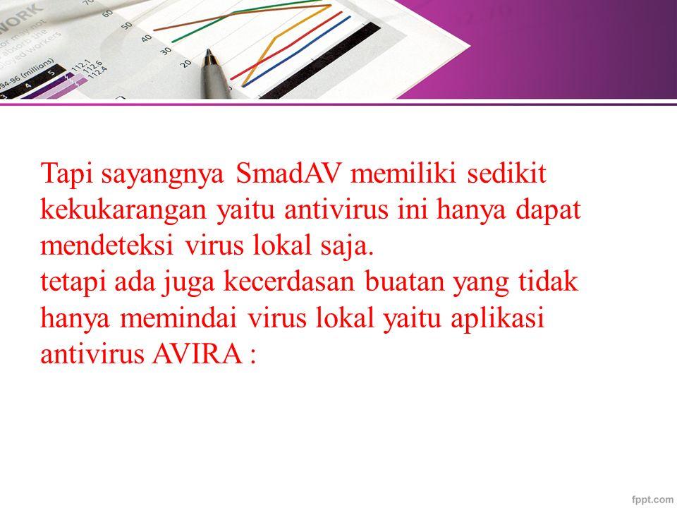 Tapi sayangnya SmadAV memiliki sedikit kekukarangan yaitu antivirus ini hanya dapat mendeteksi virus lokal saja.
