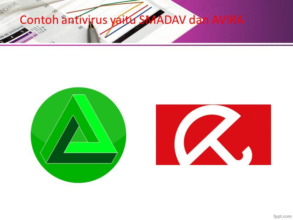 Contoh antivirus yaitu SMADAV dan AVIRA