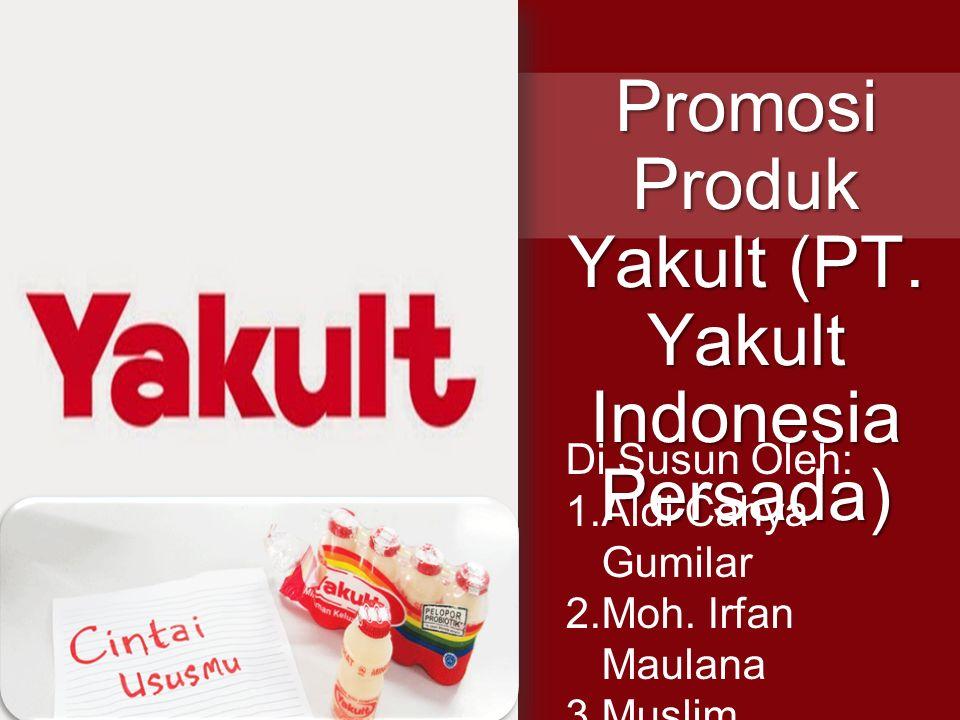 Promosi Produk Yakult (PT. Yakult Indonesia Persada) Di Susun Oleh: 1.Aldi Cahya Gumilar 2.Moh. Irfan Maulana 3.Muslim