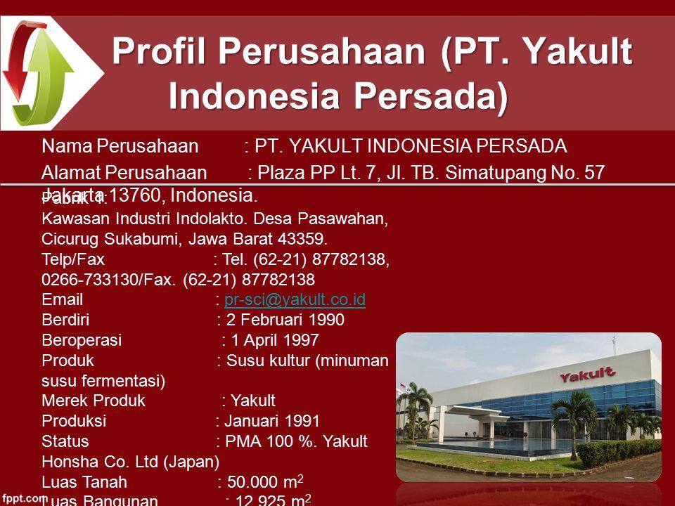 Profil Perusahaan (PT. Yakult Indonesia Persada) Nama Perusahaan : PT. YAKULT INDONESIA PERSADA Alamat Perusahaan : Plaza PP Lt. 7, Jl. TB. Simatupang