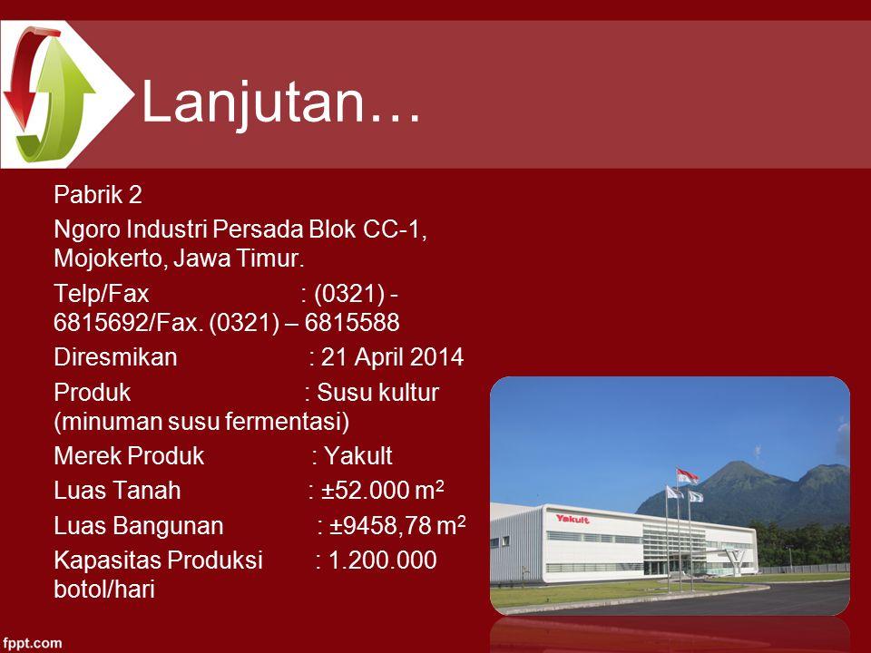 Lanjutan… Pabrik 2 Ngoro Industri Persada Blok CC-1, Mojokerto, Jawa Timur.