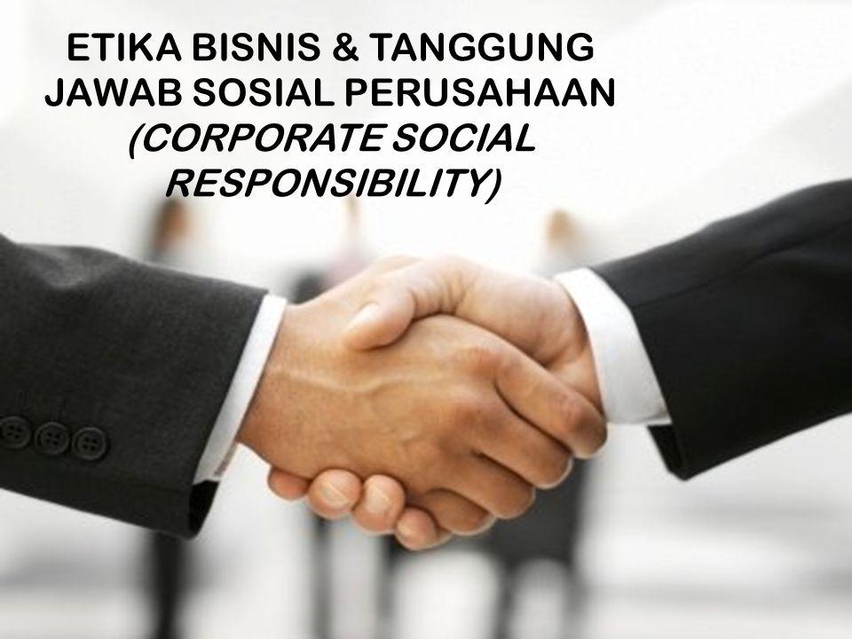  Tanggung Jawab Sosial Yaitu Suatu pengakuan dari perusahaan bahwa keputusan bisnis dapat mempengaruhi masyarakat(komunitas dan lingkungannya) dan secara luas meliputi tanggung jawab perusahaan terhadap pelanggan, karyawan dan kreditur.