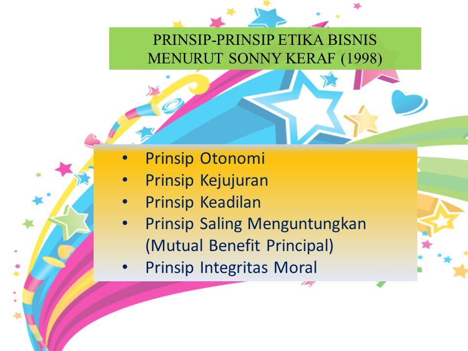 Prinsip Otonomi Prinsip Kejujuran Prinsip Keadilan Prinsip Saling Menguntungkan (Mutual Benefit Principal) Prinsip Integritas Moral PRINSIP-PRINSIP ETIKA BISNIS MENURUT SONNY KERAF (1998)