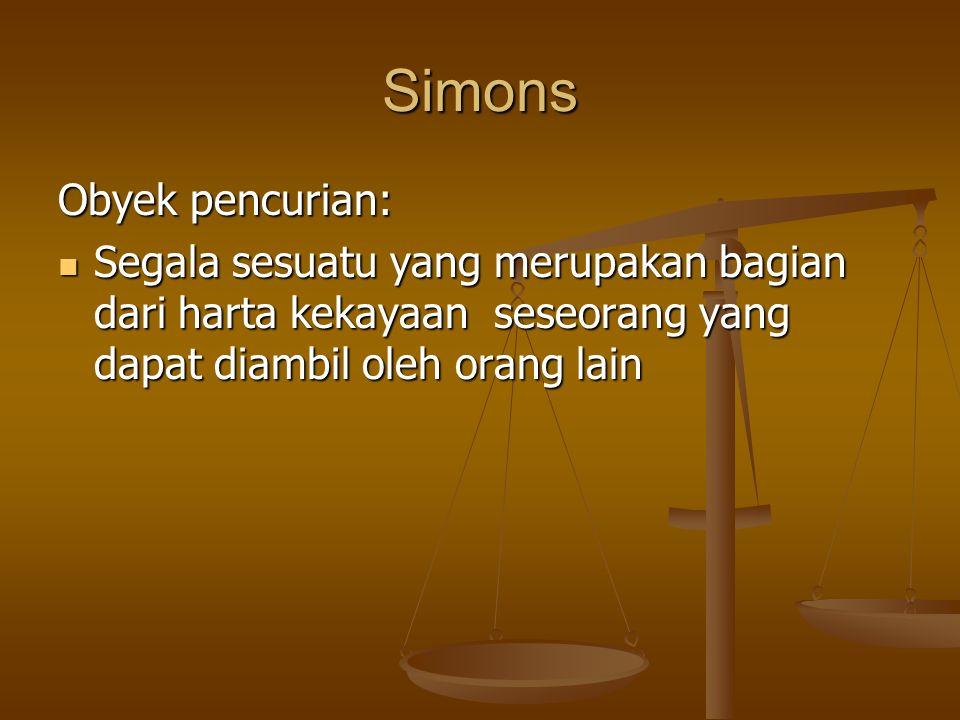 Simons Obyek pencurian: Segala sesuatu yang merupakan bagian dari harta kekayaan seseorang yang dapat diambil oleh orang lain Segala sesuatu yang meru