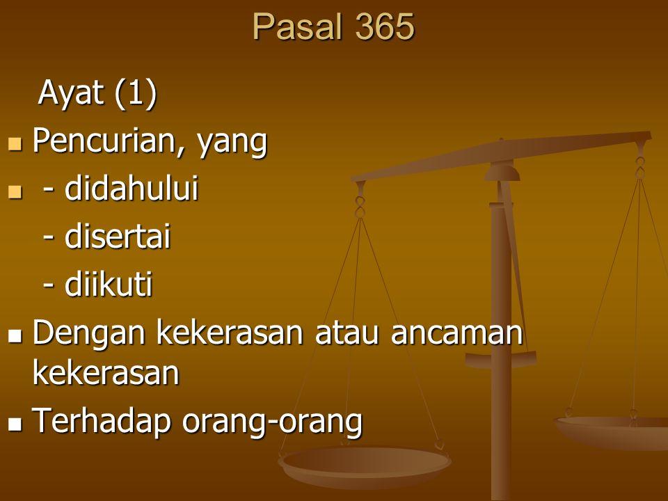 Pasal 365 Ayat (1) Ayat (1) Pencurian, yang Pencurian, yang - didahului - didahului - disertai - disertai - diikuti - diikuti Dengan kekerasan atau an