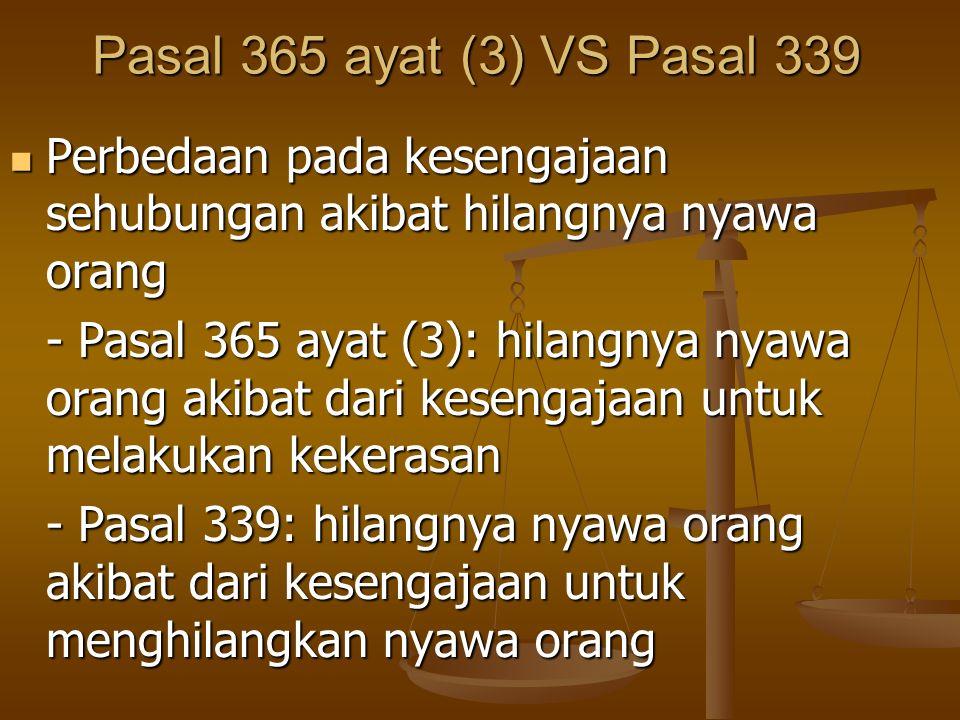 Pasal 365 ayat (3) VS Pasal 339 Perbedaan pada kesengajaan sehubungan akibat hilangnya nyawa orang Perbedaan pada kesengajaan sehubungan akibat hilang