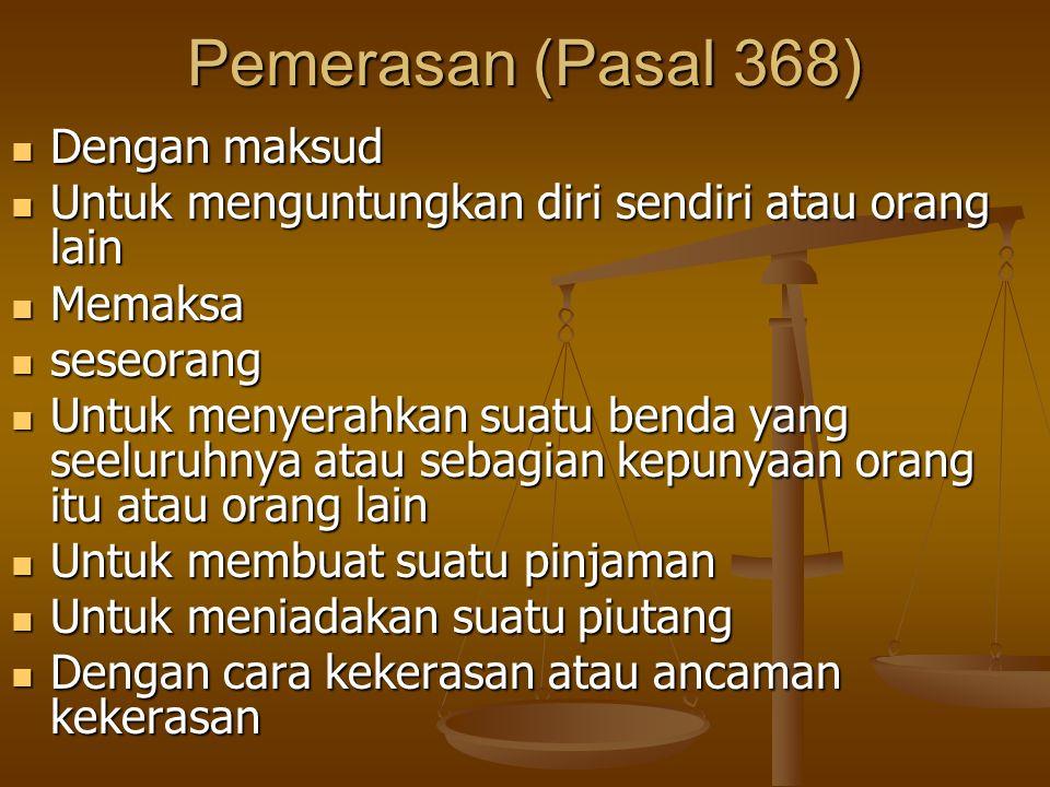 Pemerasan (Pasal 368) Dengan maksud Dengan maksud Untuk menguntungkan diri sendiri atau orang lain Untuk menguntungkan diri sendiri atau orang lain Me