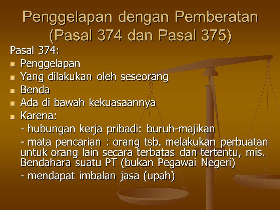 Penggelapan dengan Pemberatan (Pasal 374 dan Pasal 375) Pasal 374: Penggelapan Penggelapan Yang dilakukan oleh seseorang Yang dilakukan oleh seseorang