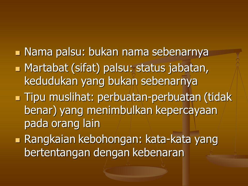 Nama palsu: bukan nama sebenarnya Nama palsu: bukan nama sebenarnya Martabat (sifat) palsu: status jabatan, kedudukan yang bukan sebenarnya Martabat (