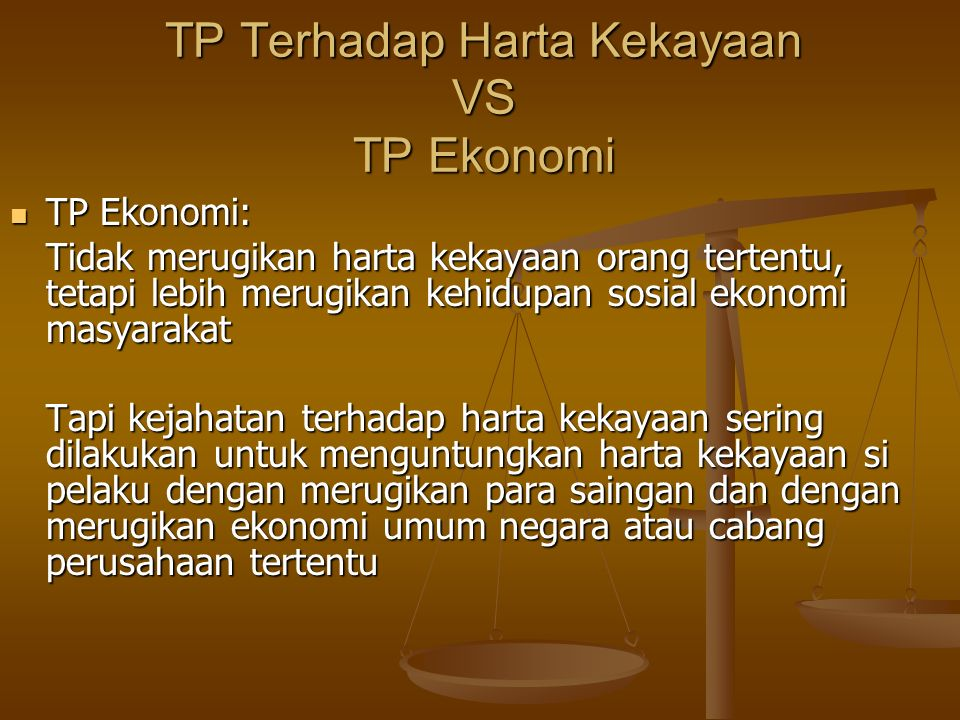 TP Terhadap Harta Kekayaan VS TP Ekonomi TP Ekonomi: TP Ekonomi: Tidak merugikan harta kekayaan orang tertentu, tetapi lebih merugikan kehidupan sosia