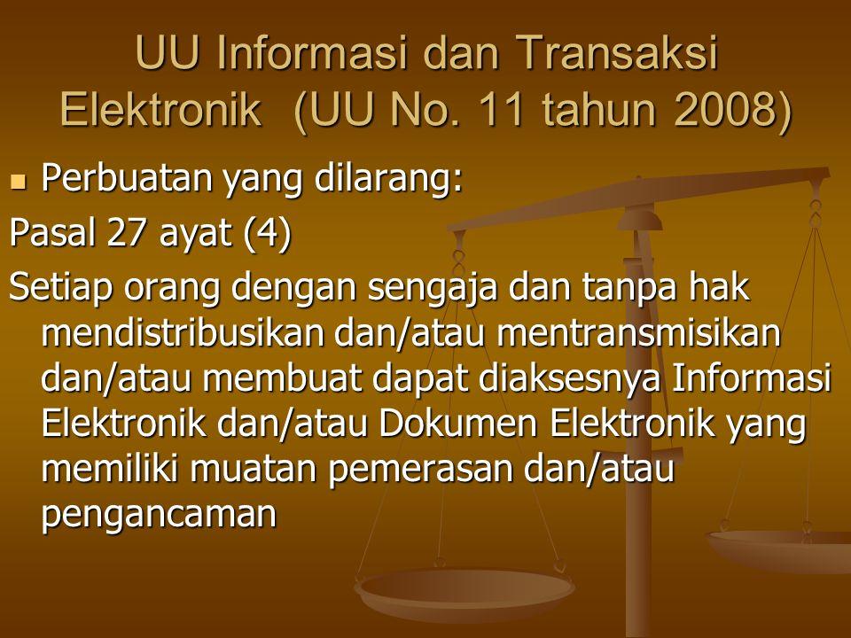 UU Informasi dan Transaksi Elektronik (UU No. 11 tahun 2008) Perbuatan yang dilarang: Perbuatan yang dilarang: Pasal 27 ayat (4) Setiap orang dengan s