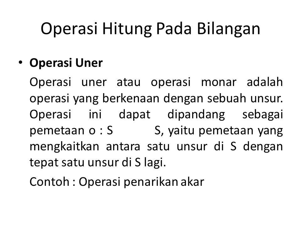 Operasi Hitung Pada Bilangan Operasi Biner Operasi Biner adlah operasi yang melibatkan dua buah unsur.