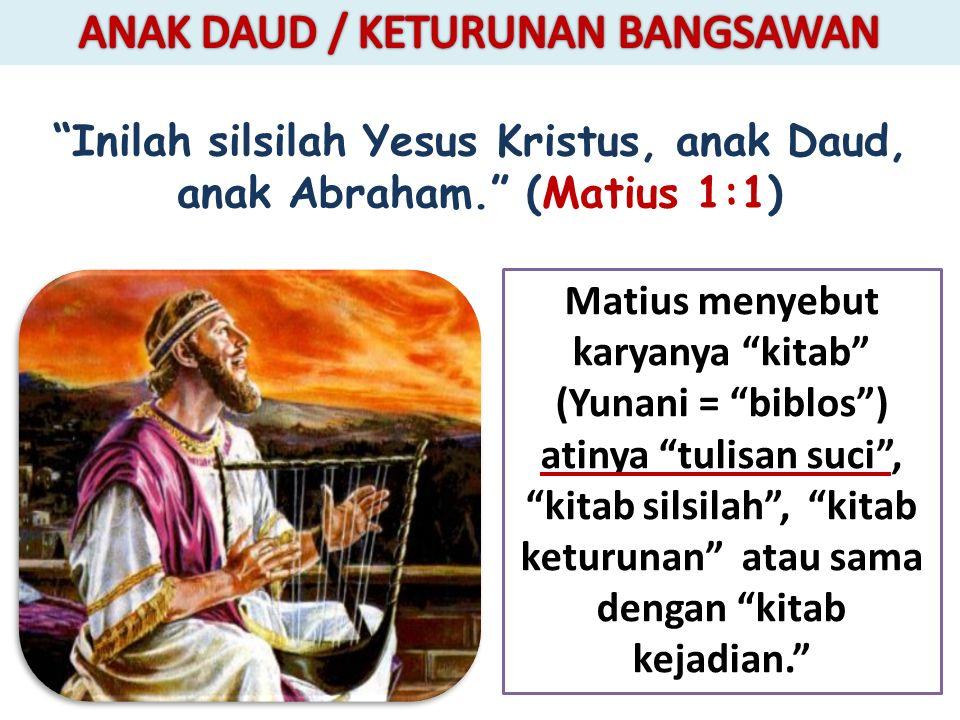 Inilah silsilah Yesus Kristus, anak Daud, anak Abraham. (Matius 1:1) Matius menyebut karyanya kitab (Yunani = biblos ) atinya tulisan suci , kitab silsilah , kitab keturunan atau sama dengan kitab kejadian.